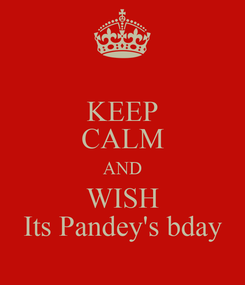 Poster: KEEP CALM AND WISH Its Pandey's bday