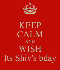 Poster: KEEP CALM AND WISH Its Shiv's bday