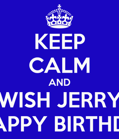 Poster: KEEP CALM AND WISH JERRY A HAPPY BIRTHDAY