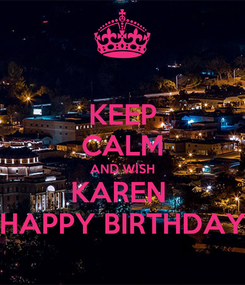 Poster: KEEP CALM AND WISH KAREN  HAPPY BIRTHDAY