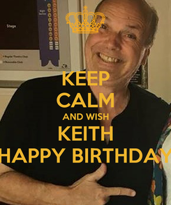 Poster: KEEP CALM AND WISH KEITH HAPPY BIRTHDAY