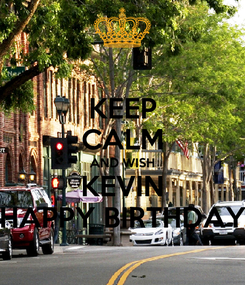 Poster: KEEP CALM AND WISH KEVIN HAPPY BIRTHDAY