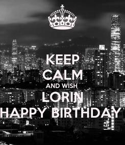 Poster: KEEP CALM AND WISH  LORIN HAPPY BIRTHDAY