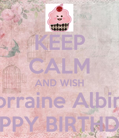 Poster: KEEP CALM AND WISH Lorraine Albino HAPPY BIRTHDAY
