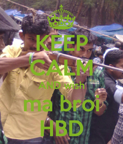 Poster: KEEP CALM AND wish ma broi HBD