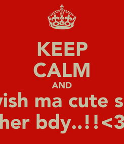 Poster: KEEP CALM AND wish ma cute sis her bdy..!!<3