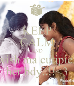 Poster: KEEP CALM AND wish ma cutipie! her bdy..!!<3