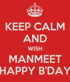 Poster: KEEP CALM AND WISH MANMEET HAPPY B'DAY
