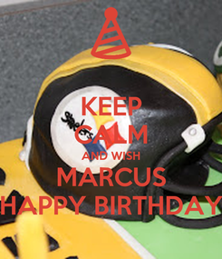 Poster: KEEP CALM AND WISH MARCUS HAPPY BIRTHDAY