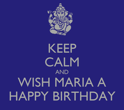 Poster: KEEP CALM AND WISH MARIA A HAPPY BIRTHDAY