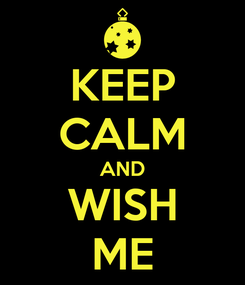 Poster: KEEP CALM AND WISH ME