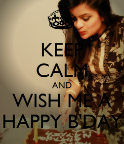 Poster: KEEP CALM AND WISH ME A HAPPY B'DAY