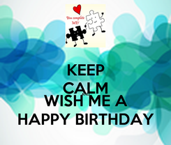 Poster: KEEP CALM AND WISH ME A HAPPY BIRTHDAY