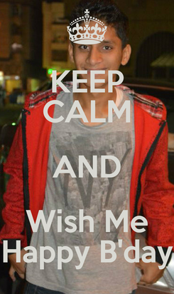 Poster: KEEP CALM AND Wish Me Happy B'day