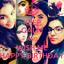 Poster: KEEP CALM AND WISH ME HAPPY BIRTHDAY