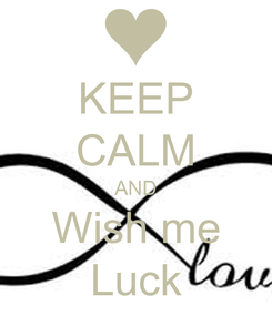 Poster: KEEP CALM AND Wish me Luck