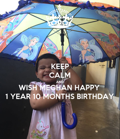 Poster: KEEP CALM AND WISH MEGHAN HAPPY  1 YEAR 10 MONTHS BIRTHDAY