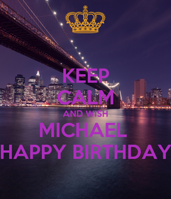 Poster: KEEP CALM AND WISH MICHAEL  HAPPY BIRTHDAY