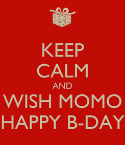 Poster: KEEP CALM AND WISH MOMO HAPPY B-DAY