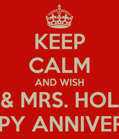 Poster: KEEP CALM AND WISH MR. & MRS. HOLMES A HAPPY ANNIVERSARY!