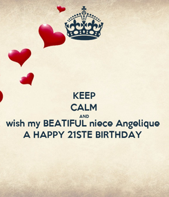 Poster: KEEP CALM AND wish my BEATIFUL niece Angelique A HAPPY 21STE BIRTHDAY