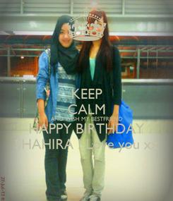 Poster: KEEP CALM AND WISH MY BESTFRIEND HAPPY BIRTHDAY SHAHIRA ! Love you xx