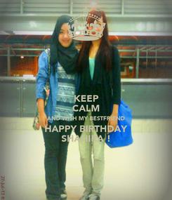 Poster: KEEP CALM AND WISH MY BESTFRIEND HAPPY BIRTHDAY SHAHIRA !