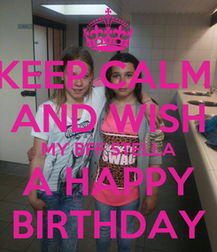 Poster: KEEP CALM  AND WISH MY BFF STELLA A HAPPY  BIRTHDAY