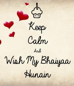 Poster: Keep Calm And Wish My Bhaiyaa Hunain