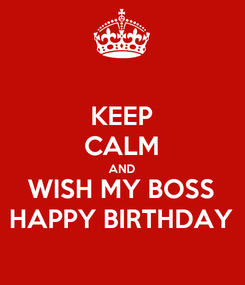 Poster: KEEP CALM AND WISH MY BOSS HAPPY BIRTHDAY