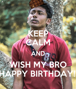 Poster: KEEP CALM AND WISH MY BRO HAPPY BIRTHDAY!!