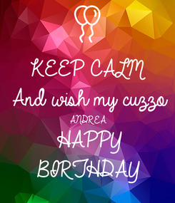 Poster: KEEP CALM And wish my cuzzo ANDREA HAPPY BIRTHDAY