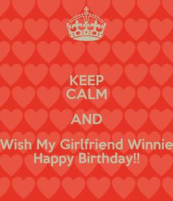 Poster: KEEP CALM AND Wish My Girlfriend Winnie Happy Birthday!!