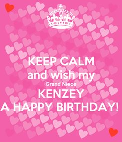 Poster: KEEP CALM and wish my Grand Niece KENZEY A HAPPY BIRTHDAY!