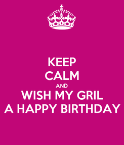 Poster: KEEP CALM AND WISH MY GRIL A HAPPY BIRTHDAY