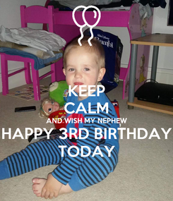 Poster: KEEP CALM AND WISH MY NEPHEW HAPPY 3RD BIRTHDAY TODAY