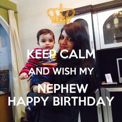 Poster:  KEEP CALM AND WISH MY  NEPHEW HAPPY BIRTHDAY