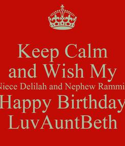 Poster: Keep Calm and Wish My Niece Delilah and Nephew Rammie Happy Birthday LuvAuntBeth