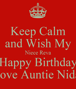 Poster: Keep Calm and Wish My Niece Reva Happy Birthday Love Auntie Nida