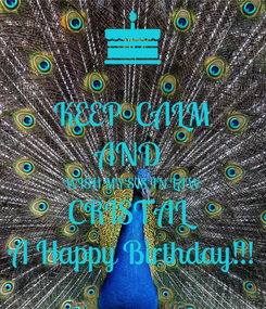 Poster: KEEP  CALM AND  WISH MY SIS IN LAW  CRISTAL A Happy Birthday!!!