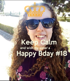Poster:      Keep Calm and wish my sister a        Happy Bday #18