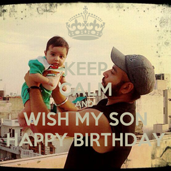 Poster: KEEP CALM AND  WISH MY SON HAPPY BIRTHDAY