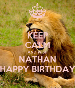 Poster: KEEP CALM AND WISH NATHAN HAPPY BIRTHDAY