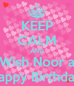 Poster: KEEP CALM AND Wish Noor a Happy Birthday!