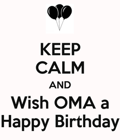 Poster: KEEP CALM AND Wish OMA a Happy Birthday