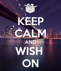 Poster: KEEP CALM AND WISH  ON