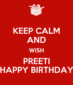 Poster: KEEP CALM AND WISH PREETI HAPPY BIRTHDAY