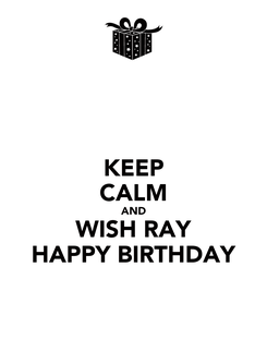 Poster: KEEP CALM AND WISH RAY HAPPY BIRTHDAY