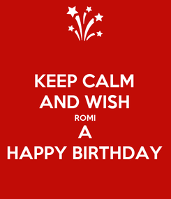 Poster: KEEP CALM AND WISH ROMI A HAPPY BIRTHDAY