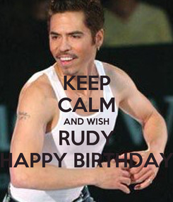 Poster: KEEP CALM AND WISH RUDY HAPPY BIRTHDAY